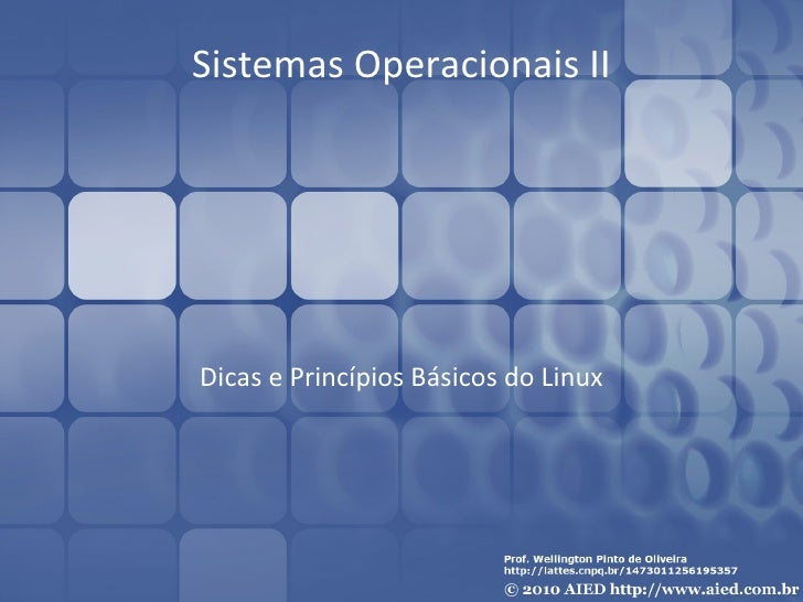 Sistemas Operacionais II Dicas e Princípios Básicos do Linux