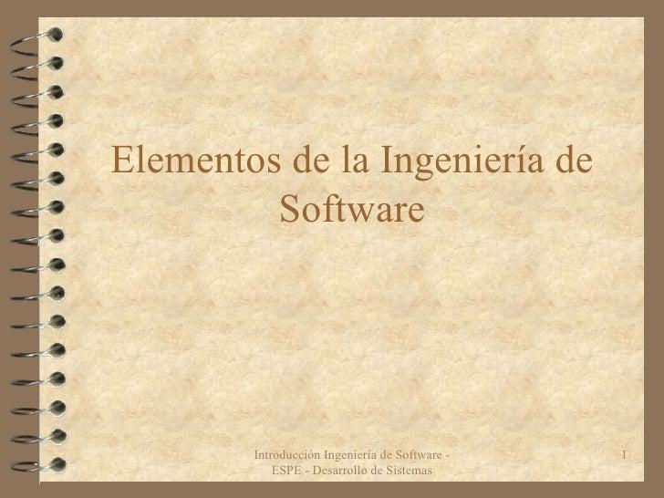 Elementos de la Ingeniería de Software Introducción Ingeniería de Software - ESPE - Desarrollo de Sistemas
