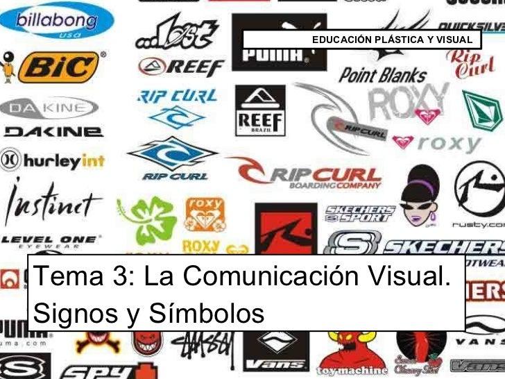 Tema 3: La Comunicación Visual. Signos y Símbolos EDUCACIÓN PLÁSTICA Y VISUAL