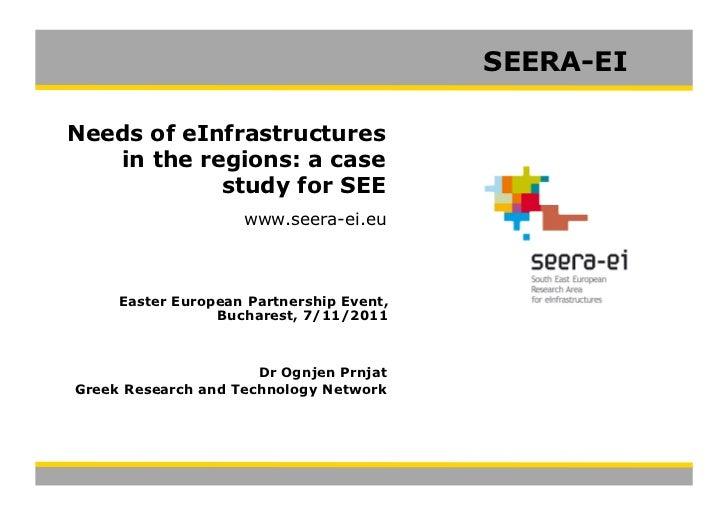 SEERA-EINeeds of eInfrastructures   in the regions: a case            study for SEE                    www.seera-ei.eu    ...