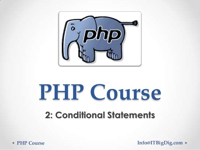 PHP Course 2: Conditional Statements PHP Course  Info@ITBigDig.com