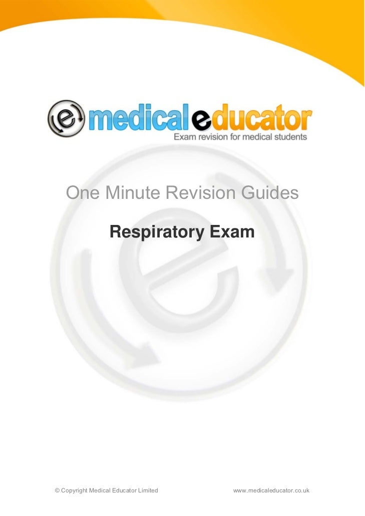 One Minute Revision Guides                  Respiratory Exam© Copyright Medical Educator Limited   www.medicaleducator.co.uk