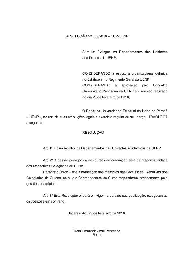 RESOLUÇÃO Nº 003/2010 – CUP/UENP Súmula: Extingue os Departamentos das Unidades acadêmicas da UENP. CONSIDERANDO a estrutu...