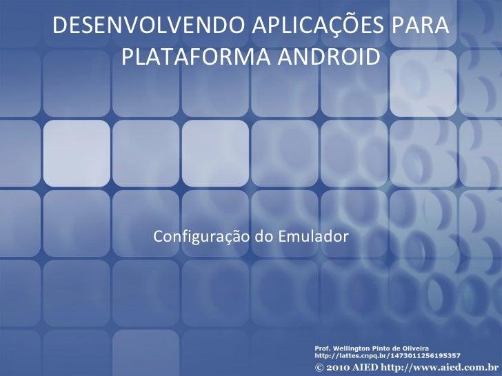 DESENVOLVENDO APLICAÇÕES PARA     PLATAFORMA ANDROID       Configuração do Emulador