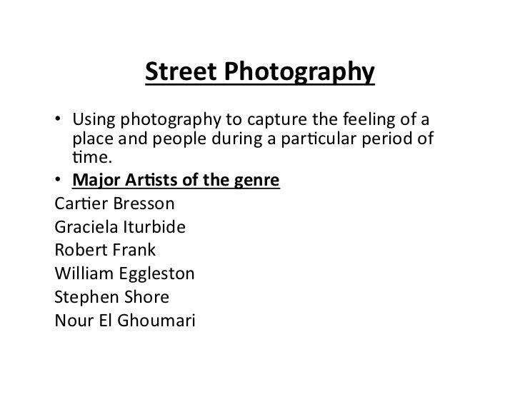 StreetPhotography• Usingphotographytocapturethefeelingofa   placeandpeopleduringapar4cularperiodof   4m...