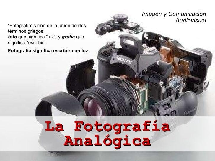 """La Fotografía Imagen y Comunicación Audiovisual """" Fotografía"""" viene de la unión de dos términos griegos: foto  que signifi..."""