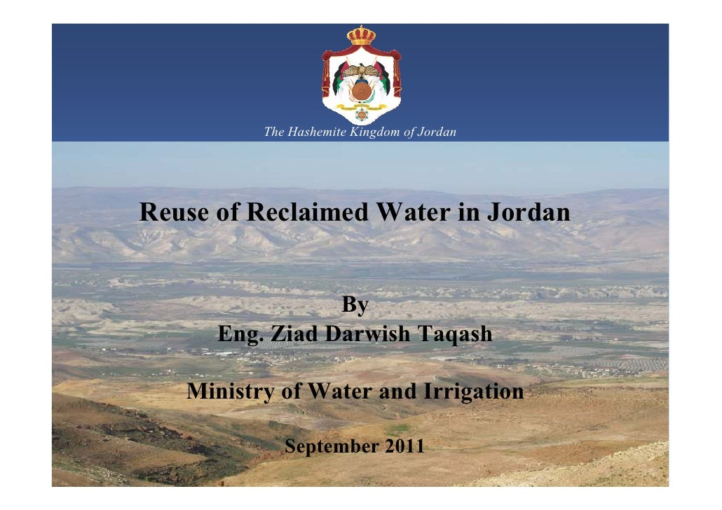 The Hashemite Kingdom of JordanReuse of Reclaimed Water in Jordan                 By      Eng. Ziad Darwish Taqash   Minis...