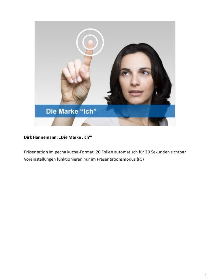 """Dirk Hannemann: """"Die Marke 'Ich'""""Präsentation im pecha kucha-Format: 20 Folien automatisch für 20 Sekunden sichtbarVoreins..."""