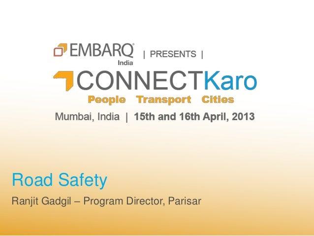 Road SafetyRanjit Gadgil – Program Director, Parisar