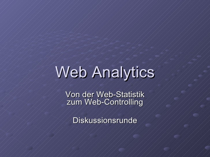 Web Analytics Von der Web-Statistik zum Web-Controlling Diskussionsrunde