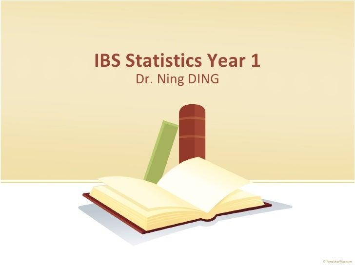 IBS Statistics Year 1 Dr. Ning DING