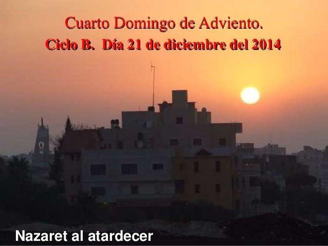 Cuarto Domingo de Adviento.  Ciclo B. Día 21 de diciembre del 2014  Nazaret al atardecer