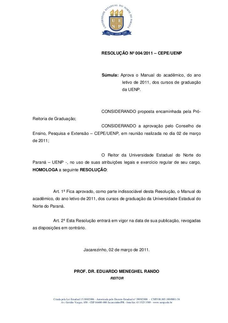 RESOLUÇÃO Nº 004/2011 – CEPE/UENP                                                    Súmula: Aprova o Manual do acadêmico,...