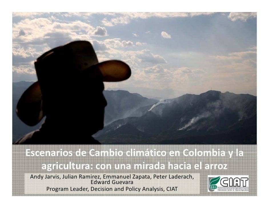 EscenariosdeCambioclimáticoenColombiayla    agricultura:conunamiradahaciaelarroz     g  AndyJarvis,Julian...