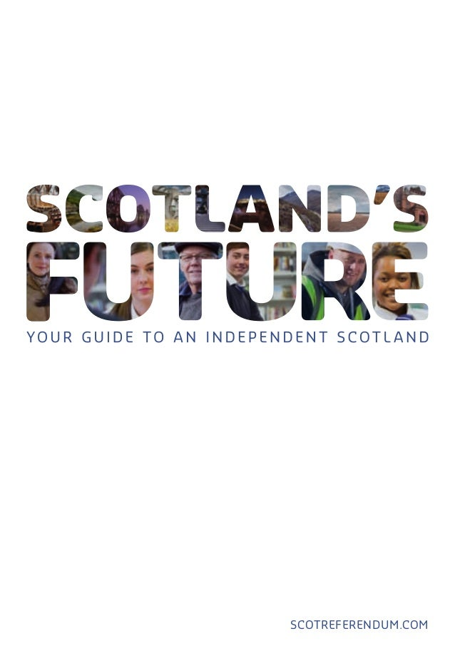 Scotland's Future is in your hands. Scotland's Future is a comprehensive guide to an independent Scotland and what it mean...