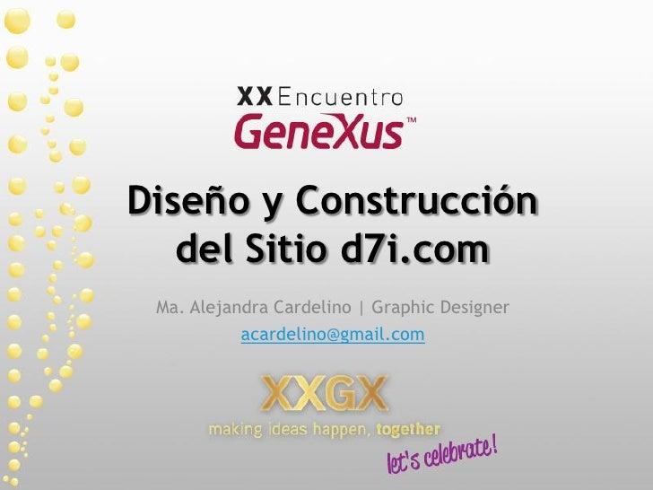 Diseño y Construcción    del Sitio d7i.com  Ma. Alejandra Cardelino | Graphic Designer            acardelino@gmail.com