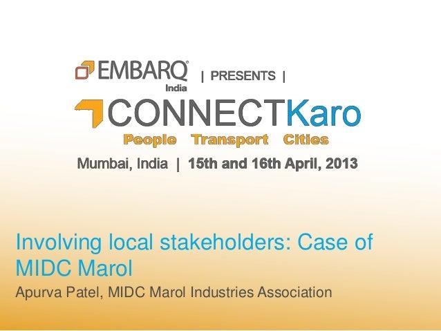 Involving local stakeholders: Case ofMIDC MarolApurva Patel, MIDC Marol Industries Association