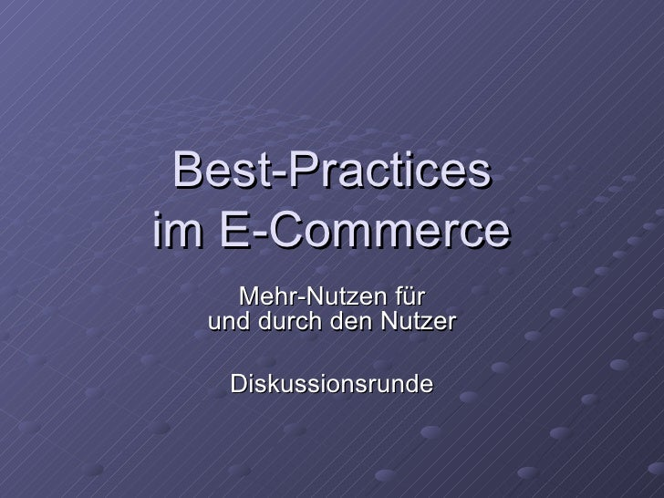 Best-Practices im E-Commerce Mehr-Nutzen für und durch den Nutzer Diskussionsrunde