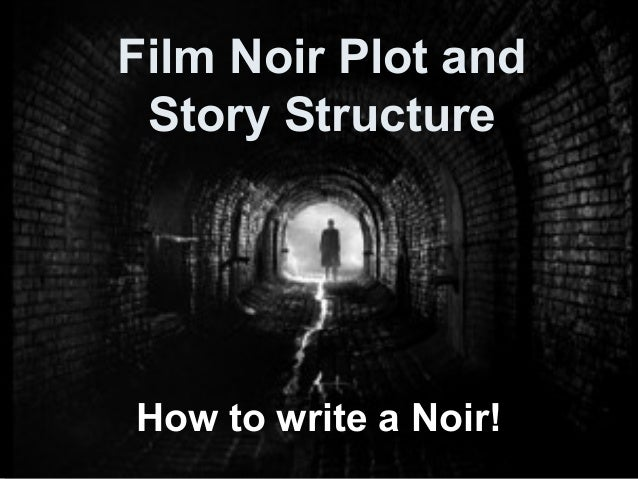Film Noir Plot and Story Structure  How to write a Noir!