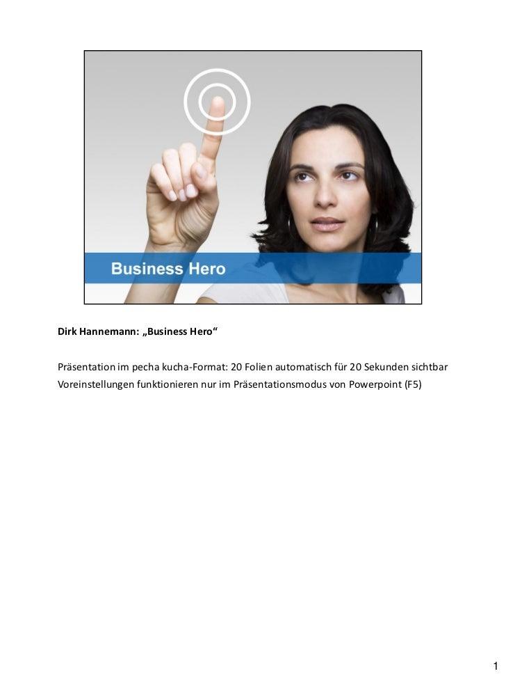 """Dirk Hannemann: """"Business Hero""""Präsentation im pecha kucha-Format: 20 Folien automatisch für 20 Sekunden sichtbarVoreinste..."""