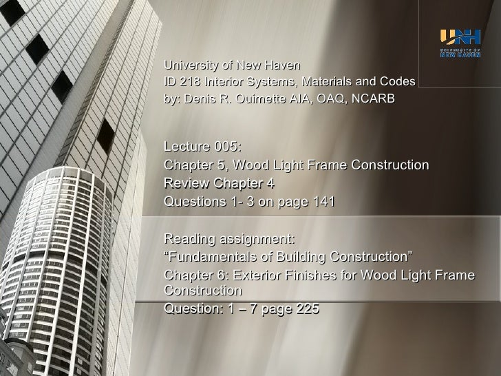 University of New Haven ID 218 Interior Systems, Materials and Codes by: Denis R. Ouimette AIA, OAQ, NCARB Lecture 005: Ch...