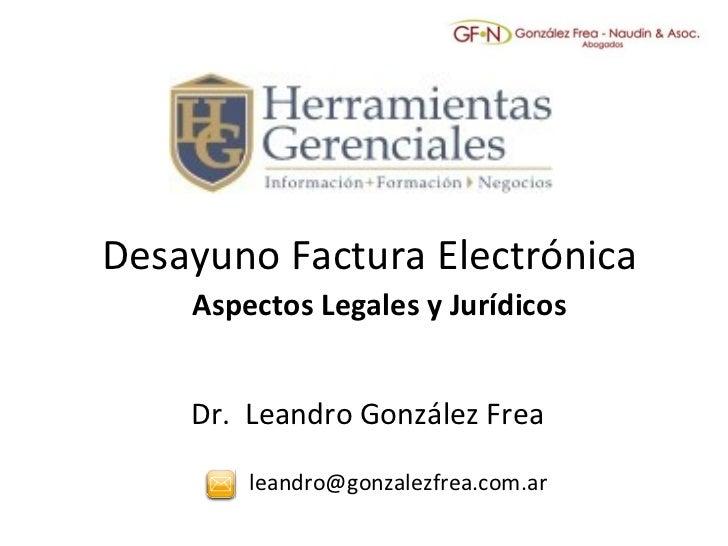 Desayuno Factura Electrónica Aspectos Legales y Jurídicos Dr.  Leandro González Frea [email_address]