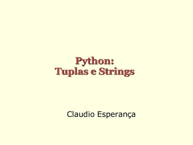 Claudio EsperançaPython:Tuplas e Strings