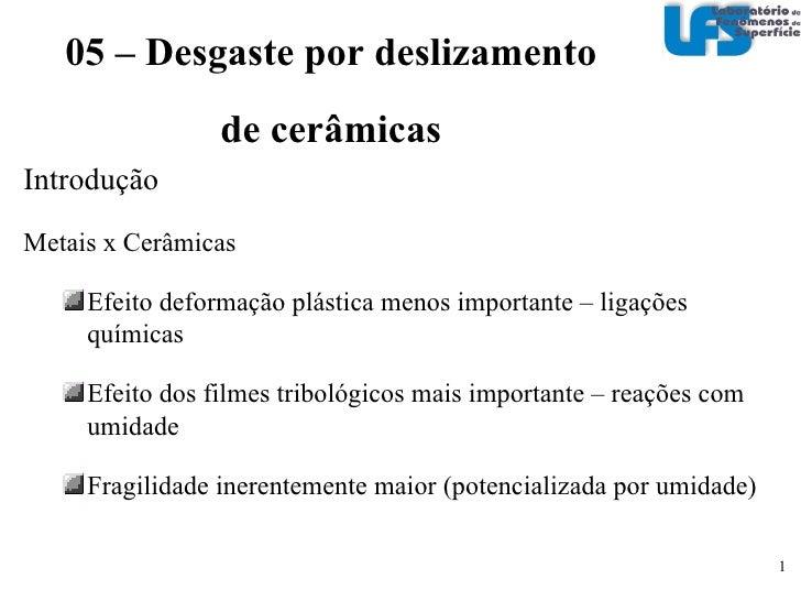 <ul><li>Introdução </li></ul><ul><li>Metais x Cerâmicas </li></ul><ul><ul><li>Efeito deformação plástica menos importante ...
