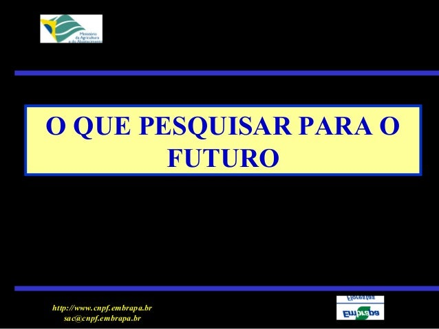 http://www.cnpf.embrapa.brsac@cnpf.embrapa.brO QUE PESQUISAR PARA OFUTURO