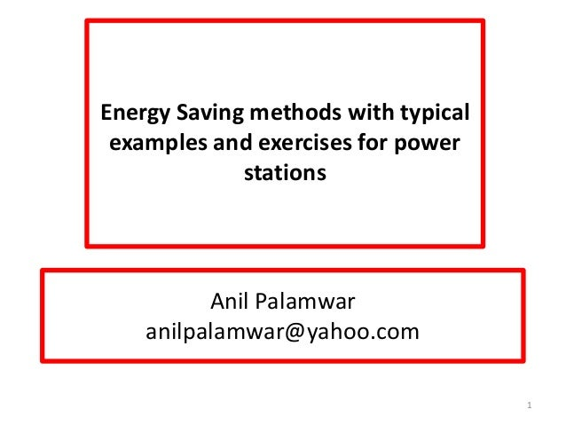 Anil Palamwar anilpalamwar@yahoo.com Energy Saving methods with typical examples and exercises for power stations 1