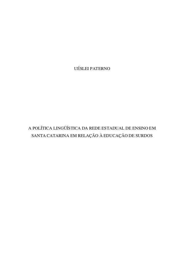 UÉSLEI PATERNO A POLÍTICA LINGÜÍSTICA DA REDE ESTADUAL DE ENSINO EM SANTA CATARINA EM RELAÇÃO À EDUCAÇÃO DE SURDOS
