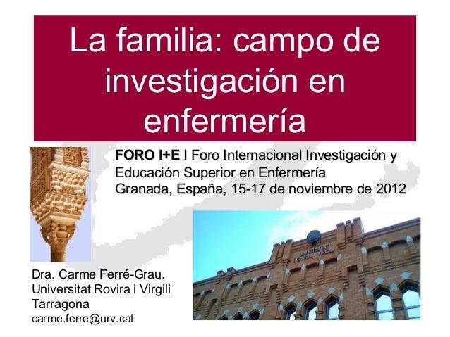 La familia: campo de         investigación en            enfermería                FORO I+E I Foro Internacional Investiga...
