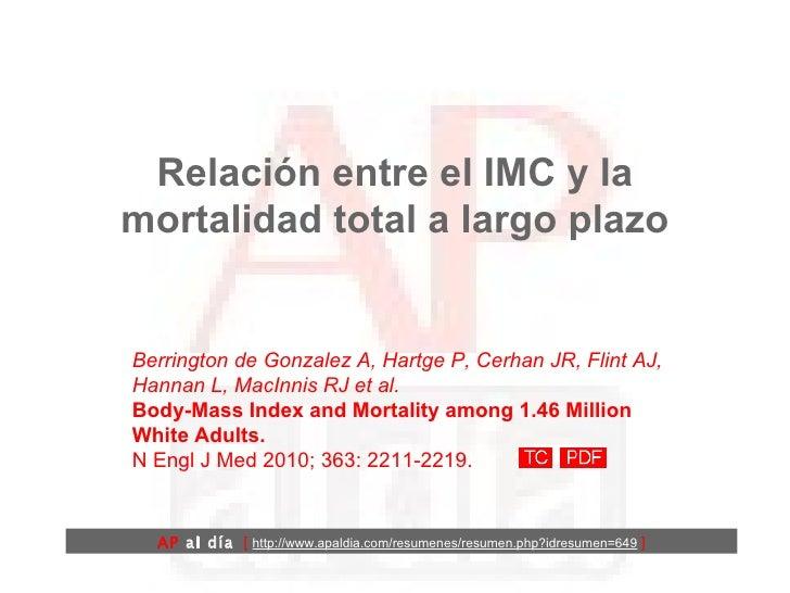 Relación entre el IMC y la mortalidad total a largo plazo Berrington de Gonzalez A, Hartge P, Cerhan JR, Flint AJ, Hannan ...