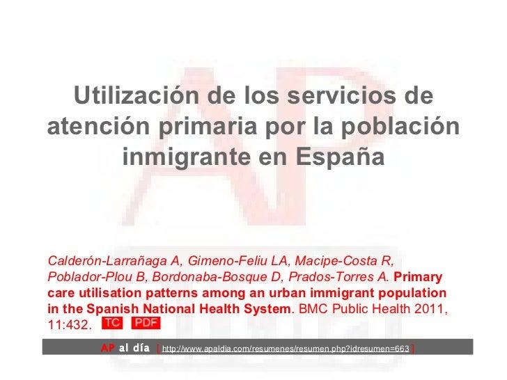 Utilización de los servicios de atención primaria por la población inmigrante en España Calderón-Larrañaga A, Gimeno-Feliu...