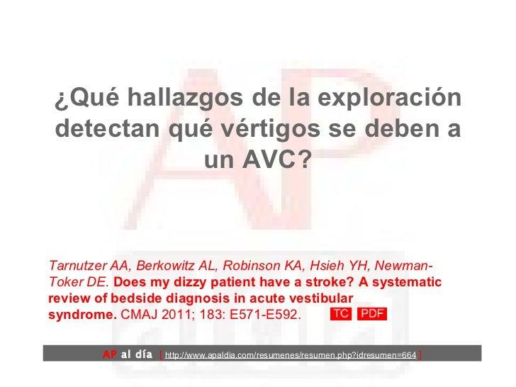 ¿Qué hallazgos de la exploración detectan qué vértigos se deben a un AVC? Tarnutzer AA, Berkowitz AL, Robinson KA, Hsieh Y...