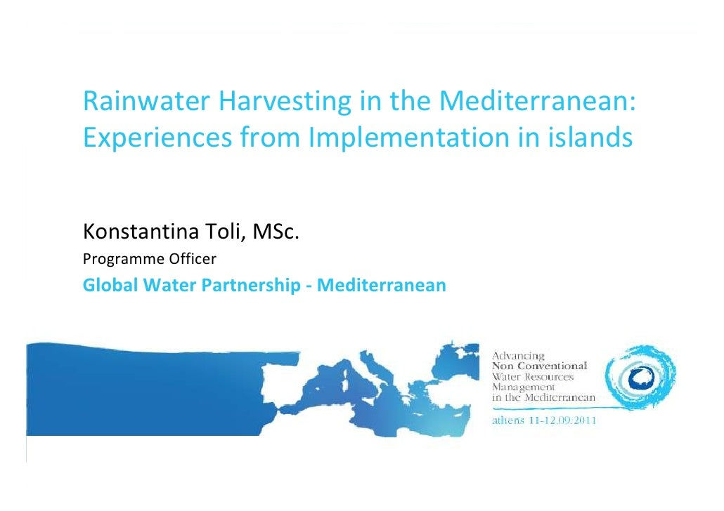 Rainwater Harvesting in the Mediterranean:Experiences from Implementation in islandsKonstantina Toli, MSc.Programme Office...