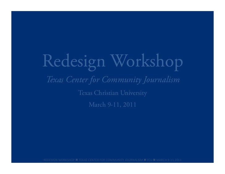 Redesign Workshop Texas Center for Community Journalism                              Texas Christian University           ...