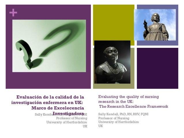 """Evaluating the quality of nursing research in the UK: The Research Excellence Framework """"Evaluación de la calidad de la investigación enfermera en UK: Marco de Excelecencia Investigadora"""" (Sally Kendall)"""