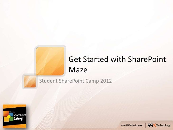Get Started with SharePoint           MazeStudent SharePoint Camp 2012