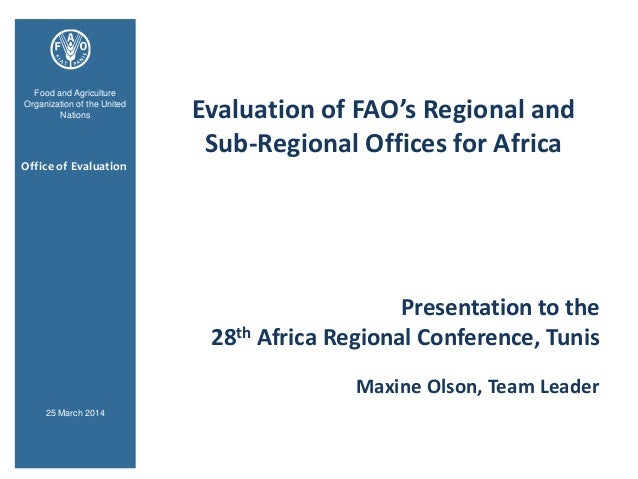 Evaluation of FAO's Regional and Sub-Regional Offices for Africa Presentation to the 28th Africa Regional Conference, Tuni...