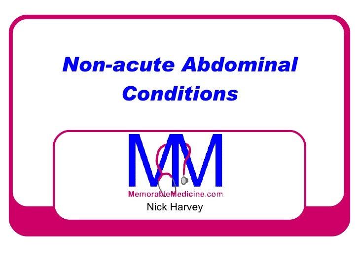 Non-acute Abdominal Conditions Nick Harvey