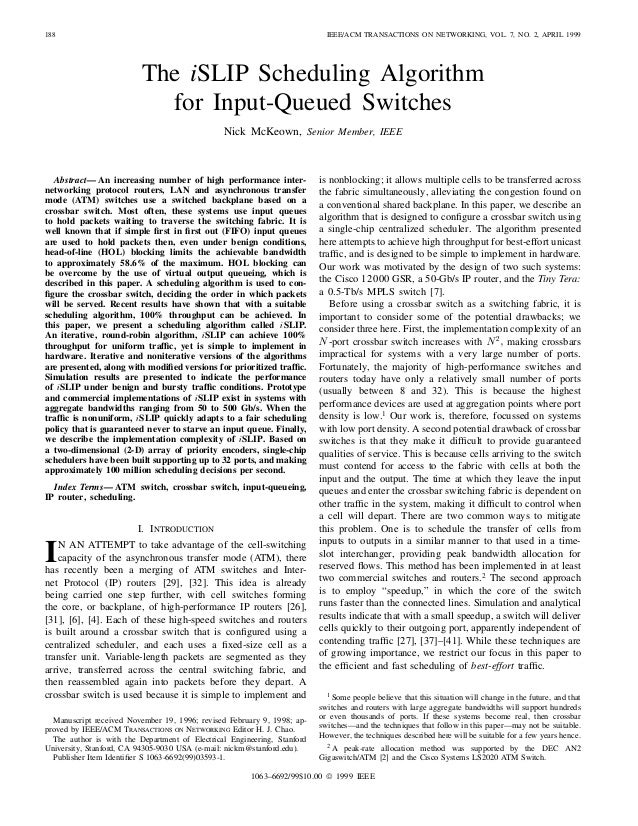 188 IEEE/ACM TRANSACTIONS ON NETWORKING, VOL. 7, NO. 2, APRIL 1999The iSLIP Scheduling Algorithmfor Input-Queued SwitchesN...