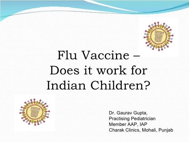 Flu Vaccine – Does it work for Indian Children? Dr. Gaurav Gupta,  Practising Pediatrician Member AAP, IAP Charak Clinics,...