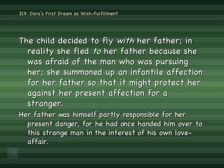 219: Dora's First Dream as Wish-Fulfillment  <ul><li>The child decided to fly  with  her father; in reality she fled  to  ...