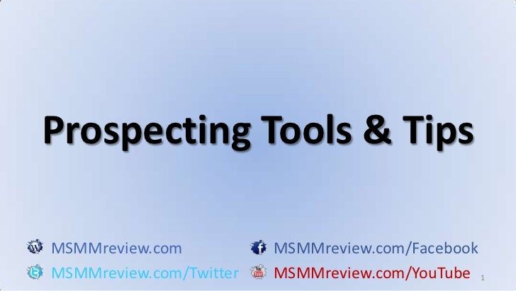 1<br />Prospecting Tools & Tips<br />MSMMreview.comMSMMreview.com/Facebook<br />MSMMreview.com/TwitterMSMMreview.com/YouTu...