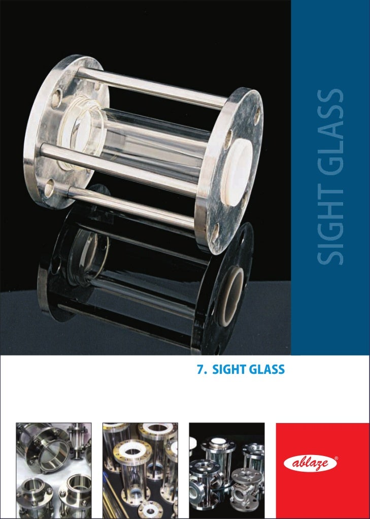 SIGHT FLOW INDICATOR ( SIGHT GLASS)INTRODUCTIONSight glass is a device used to check the inline flow of various fluids. Si...