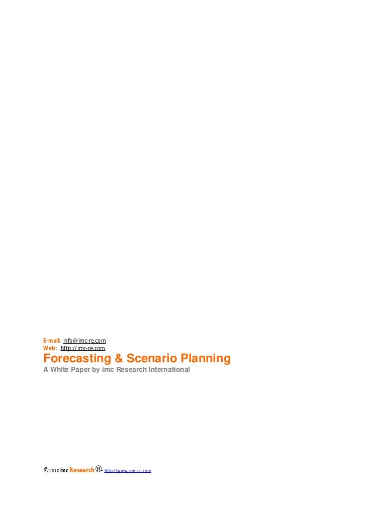 E-mail: info@imc-re.comWeb: http://imc-re.comForecasting & Scenario PlanningA White Paper by imc Research International   ...
