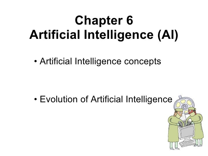 Chapter 6 Artificial Intelligence  (AI) <ul><li>Artificial Intelligence concepts </li></ul><ul><li>Evolution of Artificial...