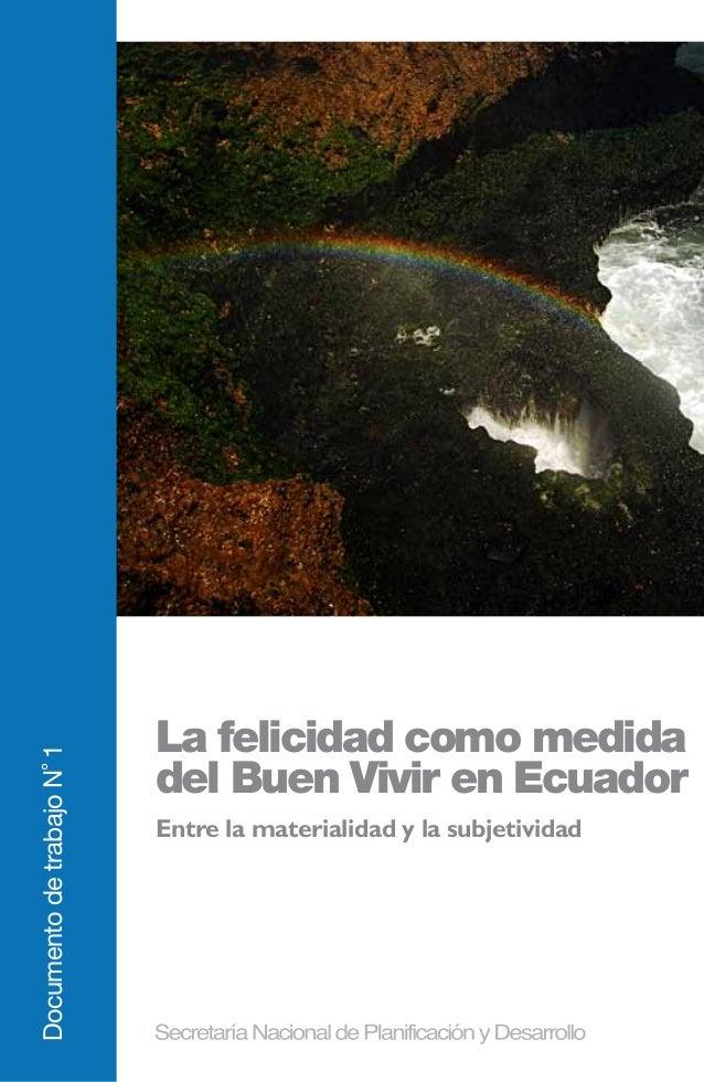 La felicidad como medida del Buen Vivir en Ecuador DocumentodetrabajoN˚1 Entre la materialidad y la subjetividad