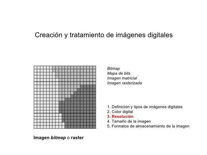 Creaci ón y tratamiento de imágenes digitales Imagen  bitmap   o  raster Bitmap Mapa de bits Imagen matricial Imagen raste...